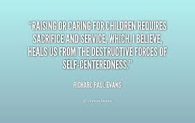 Raising or caring for children requires sacrifice and service ...