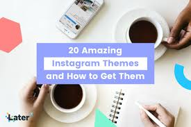 20 Awesome Instagram Themes (and How to Get Them) - Later Blog