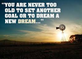 Dream Quotes - You are never too old to set another goal or to ...