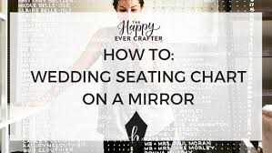 How To Make A Wedding Seating Chart How To Do A Wedding Seating Chart On A Mirror The Happy