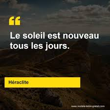 Héraclite A Dit Le Soleil Est Nouveau Tous Les Jours