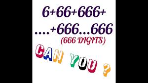 6+66+666+....+666...666(666 DIGITS) HARDEST DEVIL ADDITION Ever seen -  YouTube