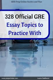 ets gre essay topics ets has published the complete pool of 328 gre essay topics which