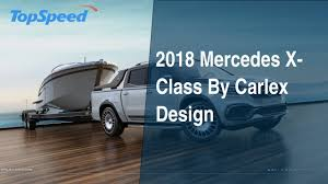 Having set the standards for luxury automobiles for almost a century, mercedes never rest on their laurels and continue to produce astounding vehicles, and with. 2018 Mercedes X Class By Carlex Design Top Speed