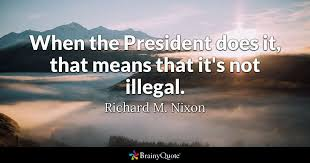 Richard Nixon Quotes 85 Amazing When The President Does It That Means That It's Not Illegal