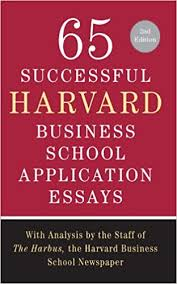 com successful harvard business school application 65 successful harvard business school application essays second edition analysis by the staff of the harbus the harvard business school newspaper
