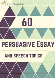 best essay topics ideas writing topics would u 60 persuasive essay and speech topics