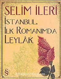 İstanbul İlk Romanımda Leylak - Selim İleri   ki