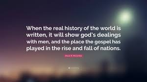 "Gods Will Quotes Simple Bruce R McConkie Quote ""When The Real History Of The World Is"