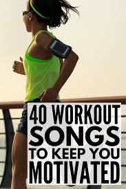 40 upbeat workout songs to get you motivated looking for the best motivational workout