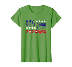 Campaign T Shirt Design Amazon Com Any Functioning Adult For President 2020