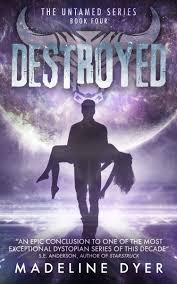 DESTROYED BY MADELINE DYER – CHAPTER ONE – MADELINE DYER