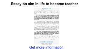 essay on aim in life to become teacher google docs