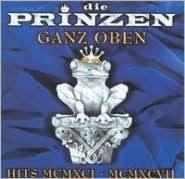 Ganz Oben: Hits MCMXCI-MCMXCVII by <b>Die Prinzen</b> ...