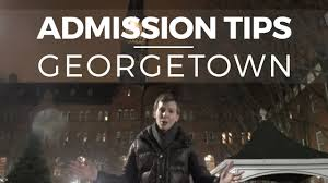 admissions tips georgetown admissions tips georgetown