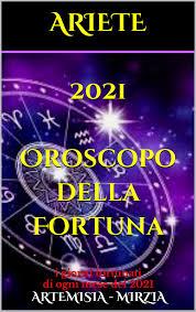 ARIETE 2021 Oroscopo della Fortuna eBook by Artemisia, Mirzia -  1230004162865