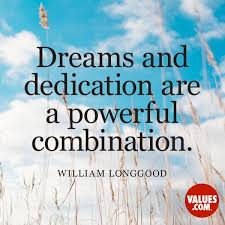 "Dedication Quotes Stunning Dreams And Dedication Are A Powerful Combination"" William Longgood"