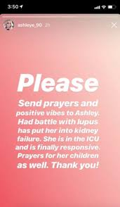 her a battle with lupus has put her into kidney failure she is in the icu and is finally responsive prayers for her children as well thank you