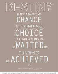 Destiny Quotes Cool QUOTES DESTINY IS NOT A MATTER OF CHANCE IT IS A MATTER OF CHOICE