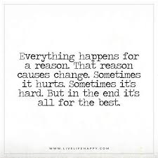 Everything Happens For A Reason Quotes Amazing Everything Happens For A Reason That Reason Causes Change Live