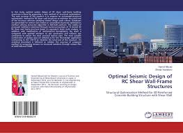 Design Of Rc Structures Optimal Seismic Design Of Rc Shear Wall Frame Structures