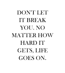 Don't Let It Break You No Matter How Hard It Gets Life Goes On Custom Life Is Hard Quotes