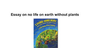 essay on no life on earth out plants google docs
