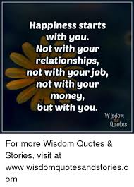 Quotes About Money And Happiness Happiness Starts With You Not With Your Relationships Not With Your 50