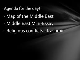 agenda for the day map of the middle east middle east mini   map of the middle east middle east mini essay religious conflicts kashmir