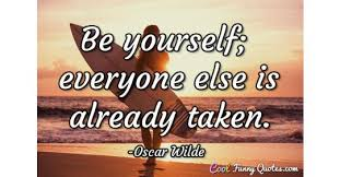 Quote Be Yourself Everyone Else Is Taken Best Of Be Yourself Everyone Else Is Already Taken