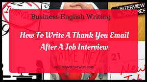 sending a thank you email after a phone interview business english writing how to write a thank you email