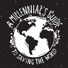 A Millennial's Guide to Saving the World