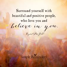 Positive People Quotes Awesome Surround Yourself With Beautiful And Positive People By Bryant