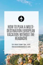 A Guide To Planning A Multi Destination European Vacation