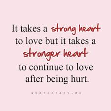 Being Hurt Qoutes Daily Quotes It Takes A Stronger Heart To Continue To Love After 19