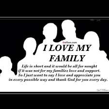 Love My Family Quotes Impressive I Love My Family Life Is Short And It Would Be All For Nought If It