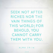 Lds Inspirational Quotes Unique Seek Not After Riches Of This World