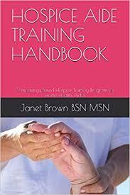 Hospice Aide Training Handbook Competency Based Hospice Training