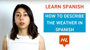 Learn Spanish How To Describe The Weather In Spanish Youtube