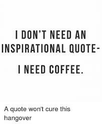 Ipi Quote Fascinating I DONT NEED AN INSPIRATIONAL QUOTE I NEED COFFEE NO AU E DQ E ELF