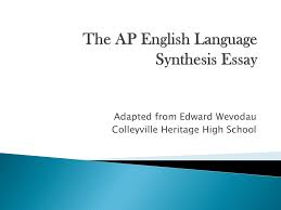 Ap English Synthesis Essay The Ap English Language Synthesis Essay