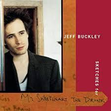 <b>Jeff Buckley</b> - <b>Sketches</b> (For My Sweetheart the Drunk) - Amazon ...