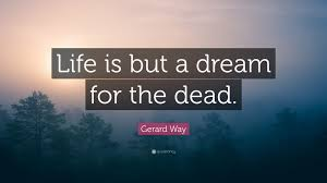 """Life Is But A Dream Quote Best of Gerard Way Quote """"Life Is But A Dream For The Dead"""" 24 Wallpapers"""