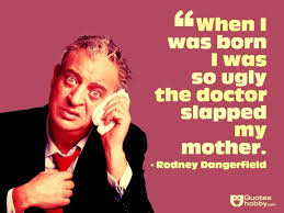 RuPaul On Twitter Letter Of Recommendation Rodney Dangerfield Inspiration Rodney Dangerfield Quotes