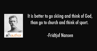 Fridtjof Nansen Quotes Unique It Is Better To Go Skiing And Think Of God Quote
