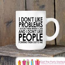 Coworker Gift, Coffee Mug, I Don't Like Problems, Novelty Ceramic Mug
