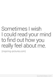 Wish Quotes Delectable Sometimes I Wish I Could Read Your Mind And Find Out How You Really