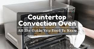 the best countertop convection oven of 2017 all the guide you need to know