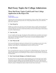essay topics for college applications bad essay topics for college admissions