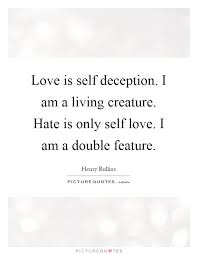 Love Is Self Deception I Am A Living Creature Hate Is Only Enchanting Love Deception